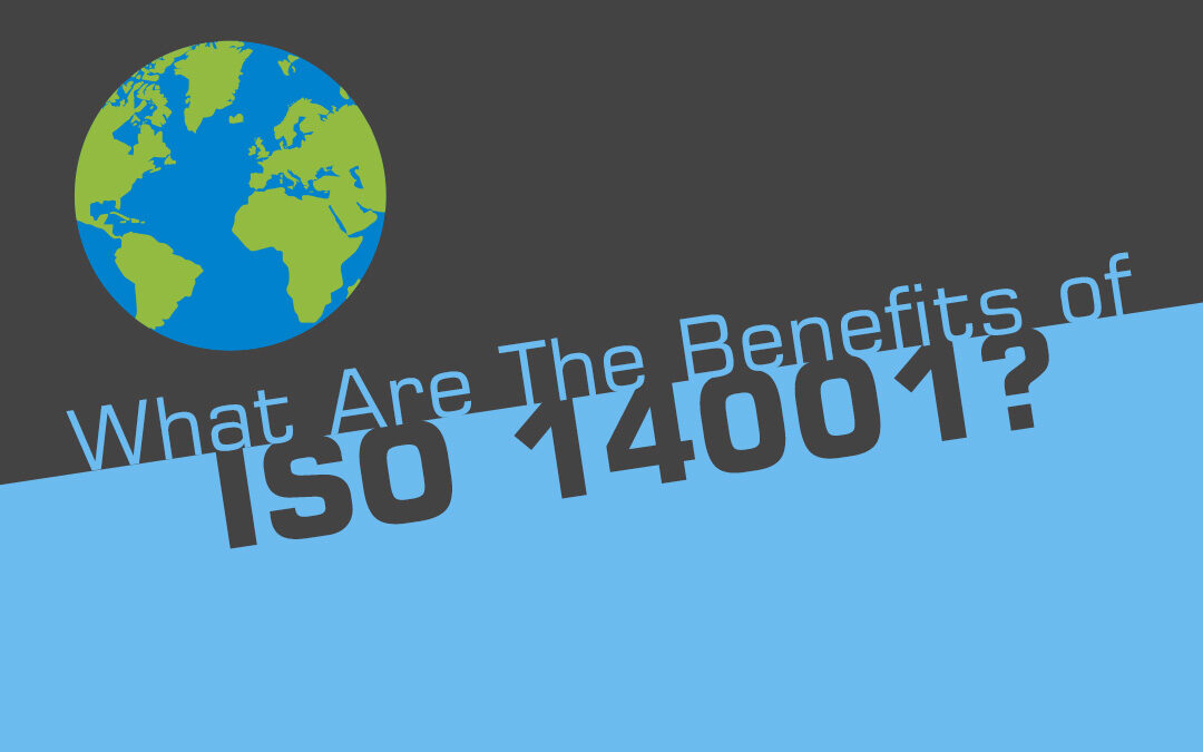 What Are The Benefits of ISO 14001 Environmental Management System